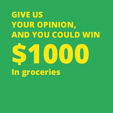 Give us your opinion, and you could win $1000 in groceries